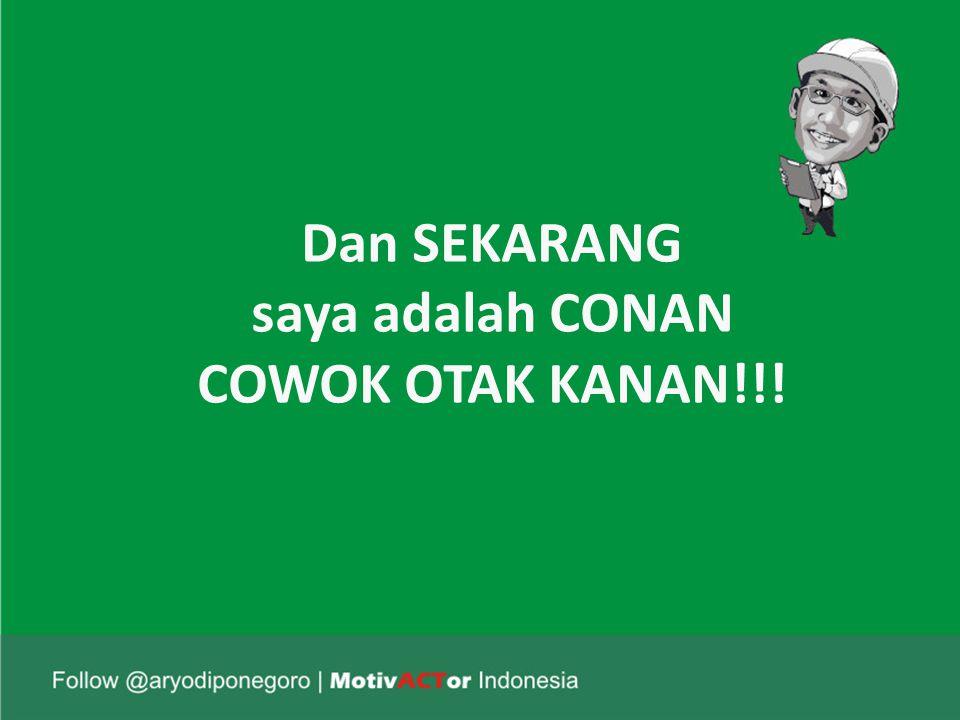 Dan SEKARANG saya adalah CONAN COWOK OTAK KANAN!!!