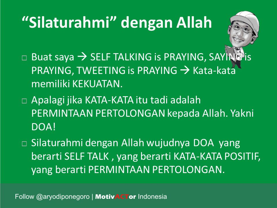 """Silaturahmi"" dengan Allah  Buat saya  SELF TALKING is PRAYING, SAYING is PRAYING, TWEETING is PRAYING  Kata-kata memiliki KEKUATAN.  Apalagi jika"
