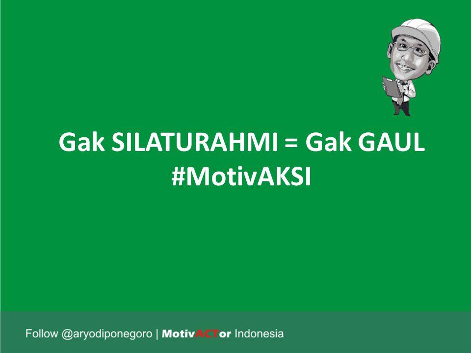 Gak SILATURAHMI = Gak GAUL #MotivAKSI