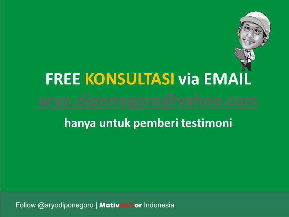 FREE KONSULTASI via EMAIL aryo.diponegoro@yahoo.com hanya untuk pemberi testimoni aryo.diponegoro@yahoo.com