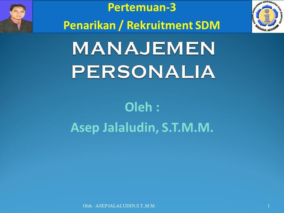 Oleh : Asep Jalaludin, S.T.M.M. Oleh : ASEP JALALUDIN,S.T.,M.M. Pertemuan-3 Penarikan / Rekruitment SDM 1