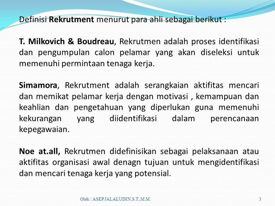 Oleh : ASEP JALALUDIN,S.T.,M.M.3 Definisi Rekrutment menurut para ahli sebagai berikut : T. Milkovich & Boudreau, Rekrutmen adalah proses identifikasi