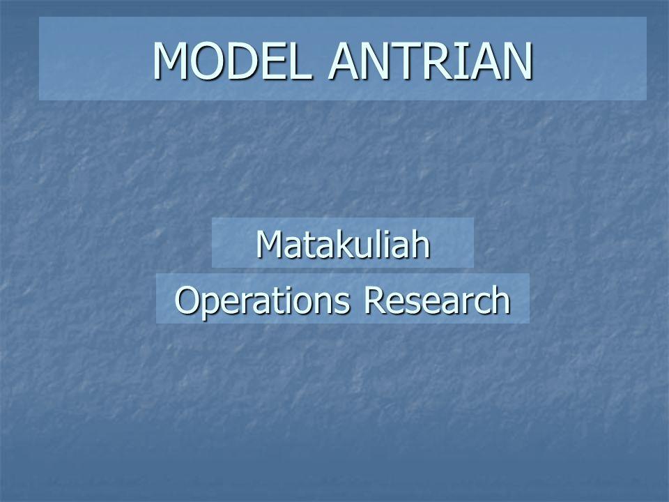 MODEL ANTRIAN Operations Research Matakuliah