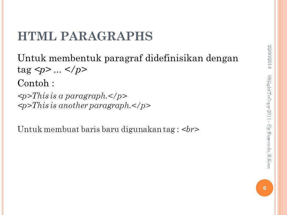 HTML PARAGRAPHS Untuk membentuk paragraf didefinisikan dengan tag...