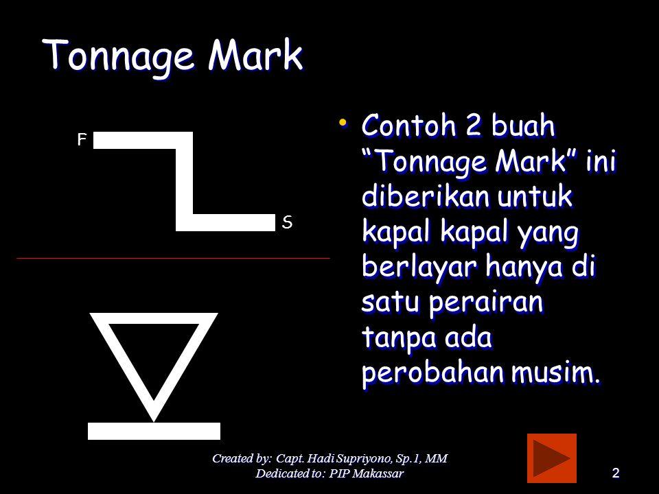 "Created by: Capt. Hadi Supriyono, Sp.1, MM Dedicated to: PIP Makassar2 Tonnage Mark • Contoh 2 buah ""Tonnage Mark"" ini diberikan untuk kapal kapal yan"
