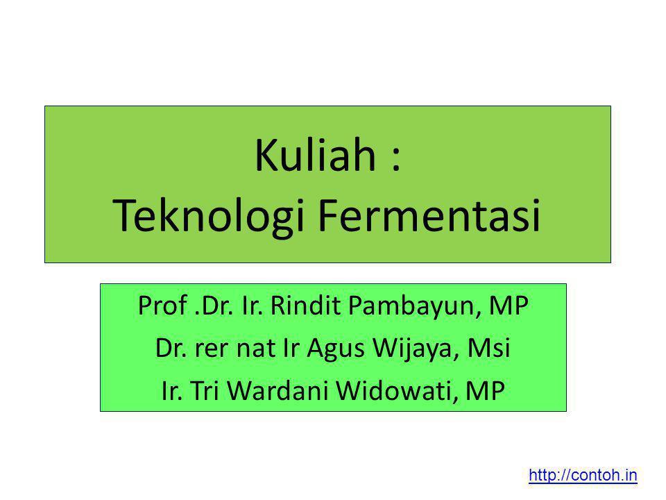 Kuliah : Teknologi Fermentasi Prof.Dr. Ir. Rindit Pambayun, MP Dr. rer nat Ir Agus Wijaya, Msi Ir. Tri Wardani Widowati, MP http://contoh.in