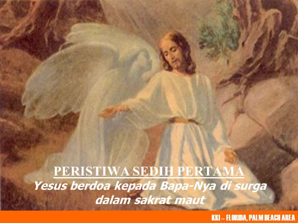 PERISTIWA SEDIH PERTAMA Yesus berdoa kepada Bapa-Nya di surga dalam sakrat maut KKI – FLORIDA, PALM BEACH AREA