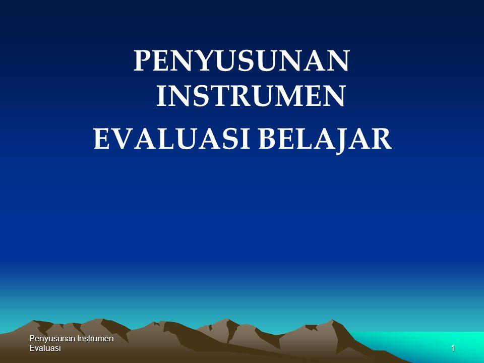 Penyusunan Instrumen Evaluasi1 PENYUSUNAN INSTRUMEN EVALUASI BELAJAR