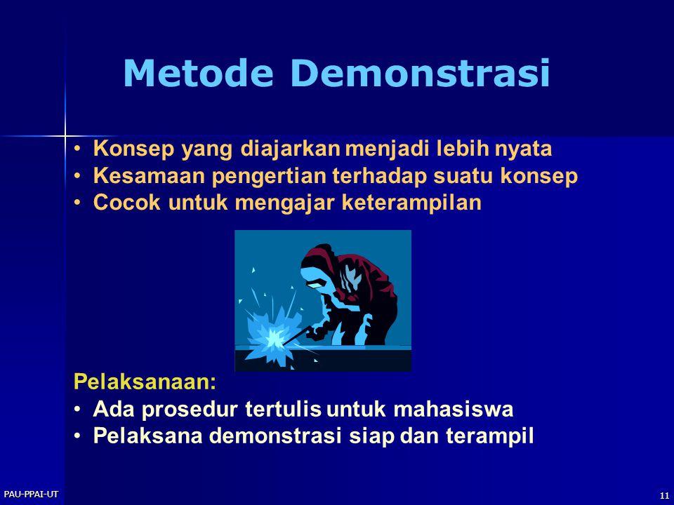 PAU-PPAI-UT 11 Metode Demonstrasi •Konsep yang diajarkan menjadi lebih nyata •Kesamaan pengertian terhadap suatu konsep •Cocok untuk mengajar keteramp