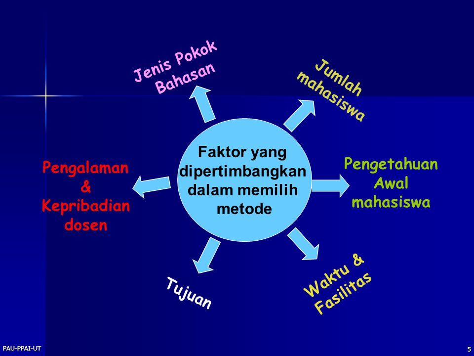 PAU-PPAI-UT 5 Faktor yang dipertimbangkan dalam memilih metode Tujuan Waktu & Fasilitas Pengetahuan Awal mahasiswa Jumlah mahasiswa Jenis Pokok Bahasa