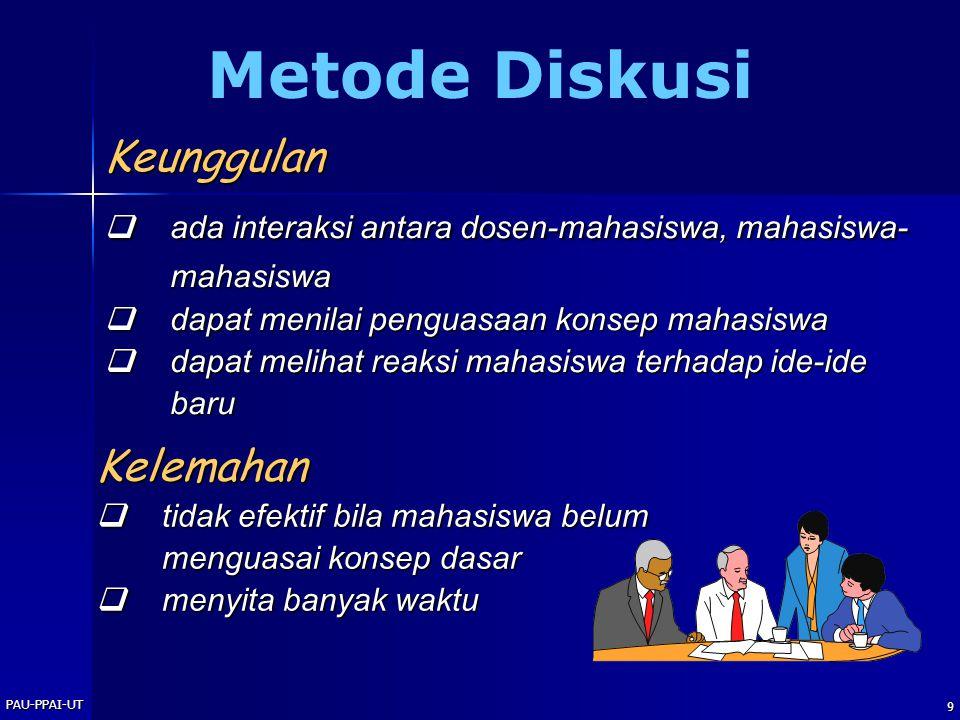 PAU-PPAI-UT 9 Metode Diskusi Keunggulan  ada interaksi antara dosen-mahasiswa, mahasiswa- mahasiswa  dapat menilai penguasaan konsep mahasiswa  dap