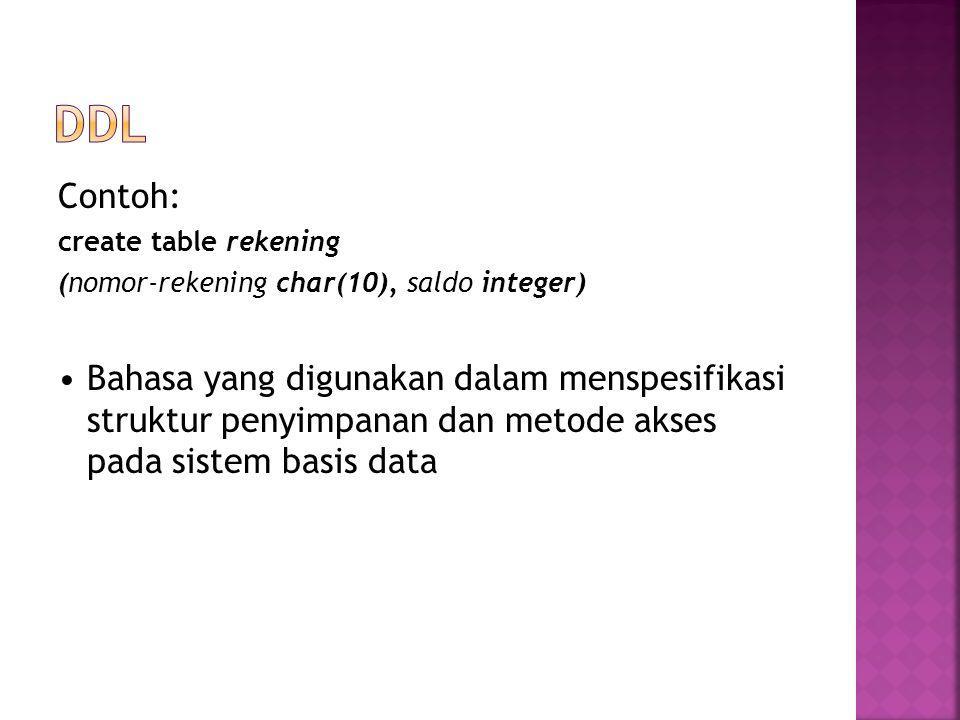 Contoh: create table rekening (nomor-rekening char(10), saldo integer) • Bahasa yang digunakan dalam menspesifikasi struktur penyimpanan dan metode akses pada sistem basis data