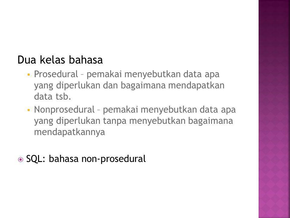 Dua kelas bahasa  Prosedural – pemakai menyebutkan data apa yang diperlukan dan bagaimana mendapatkan data tsb.