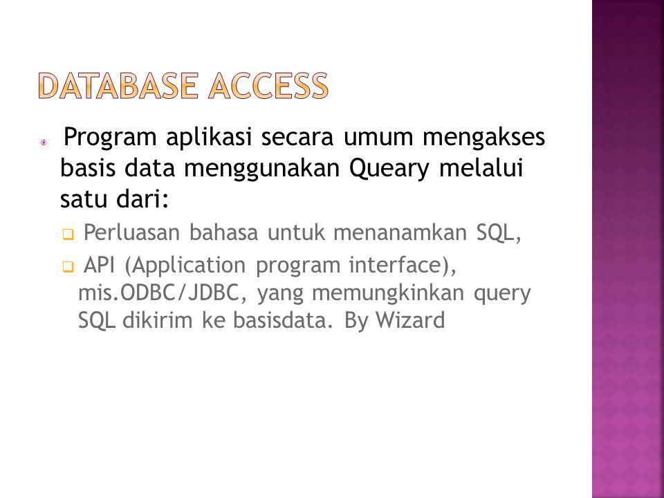  Program aplikasi secara umum mengakses basis data menggunakan Queary melalui satu dari:  Perluasan bahasa untuk menanamkan SQL,  API (Application program interface), mis.ODBC/JDBC, yang memungkinkan query SQL dikirim ke basisdata.