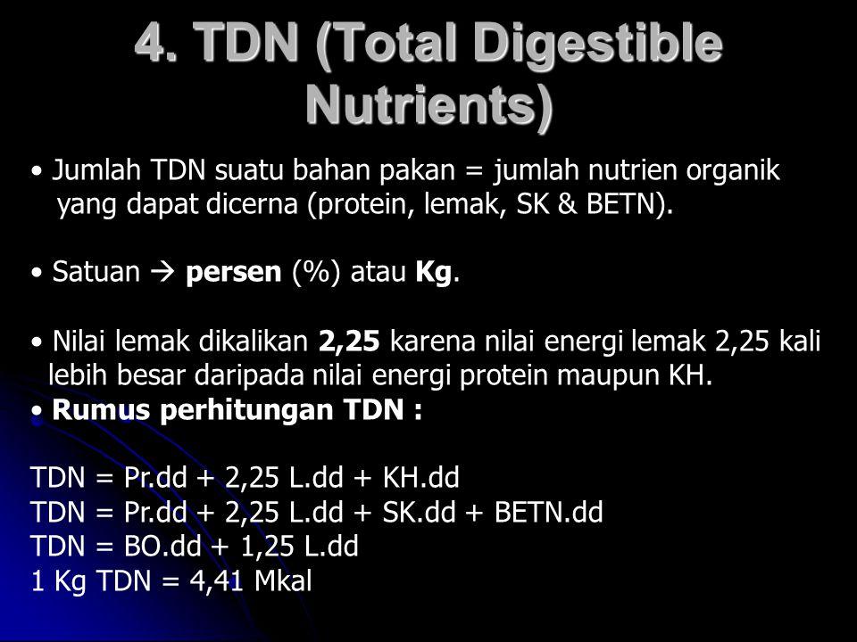 4. TDN (Total Digestible Nutrients) • Jumlah TDN suatu bahan pakan = jumlah nutrien organik yang dapat dicerna (protein, lemak, SK & BETN). • Satuan 