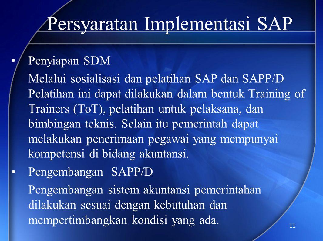 11 Persyaratan Implementasi SAP •Penyiapan SDM Melalui sosialisasi dan pelatihan SAP dan SAPP/D Pelatihan ini dapat dilakukan dalam bentuk Training of