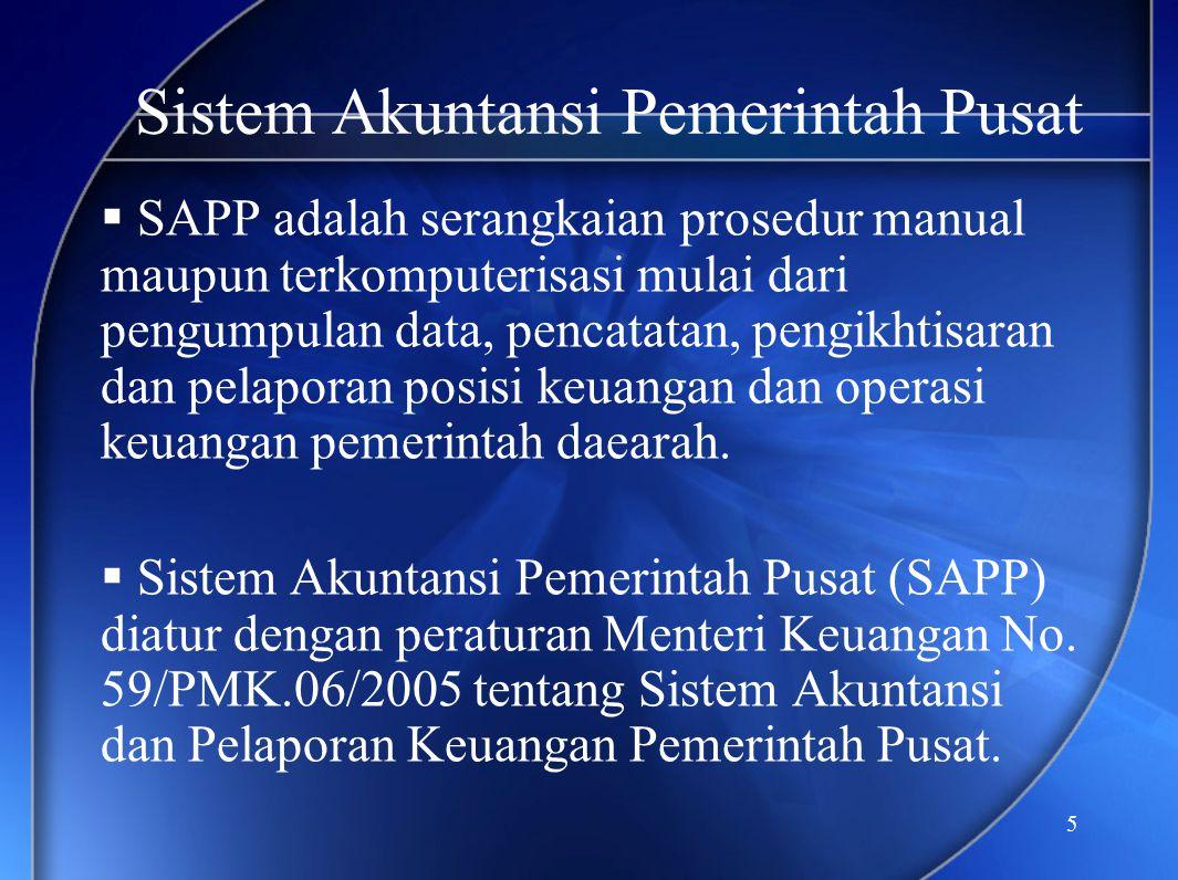 5 Sistem Akuntansi Pemerintah Pusat  SAPP adalah serangkaian prosedur manual maupun terkomputerisasi mulai dari pengumpulan data, pencatatan, pengikh