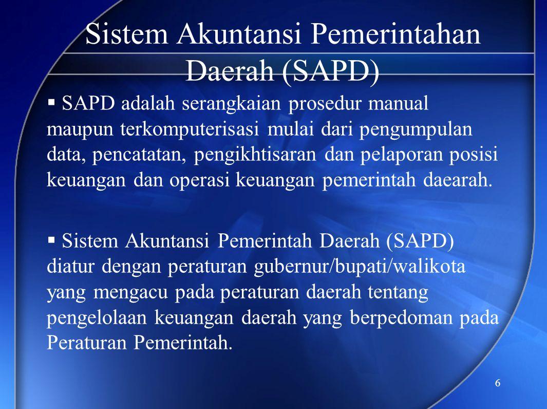 6 Sistem Akuntansi Pemerintahan Daerah (SAPD)  SAPD adalah serangkaian prosedur manual maupun terkomputerisasi mulai dari pengumpulan data, pencatata