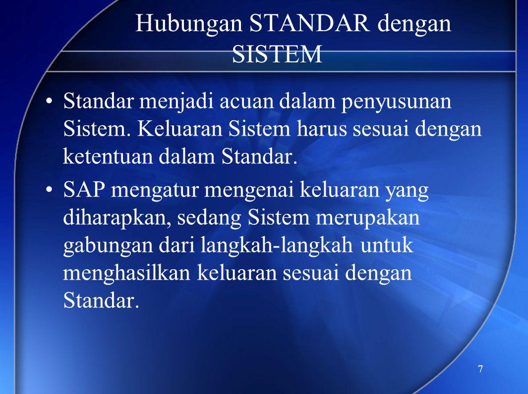 7 Hubungan STANDAR dengan SISTEM •Standar menjadi acuan dalam penyusunan Sistem. Keluaran Sistem harus sesuai dengan ketentuan dalam Standar. •SAP men