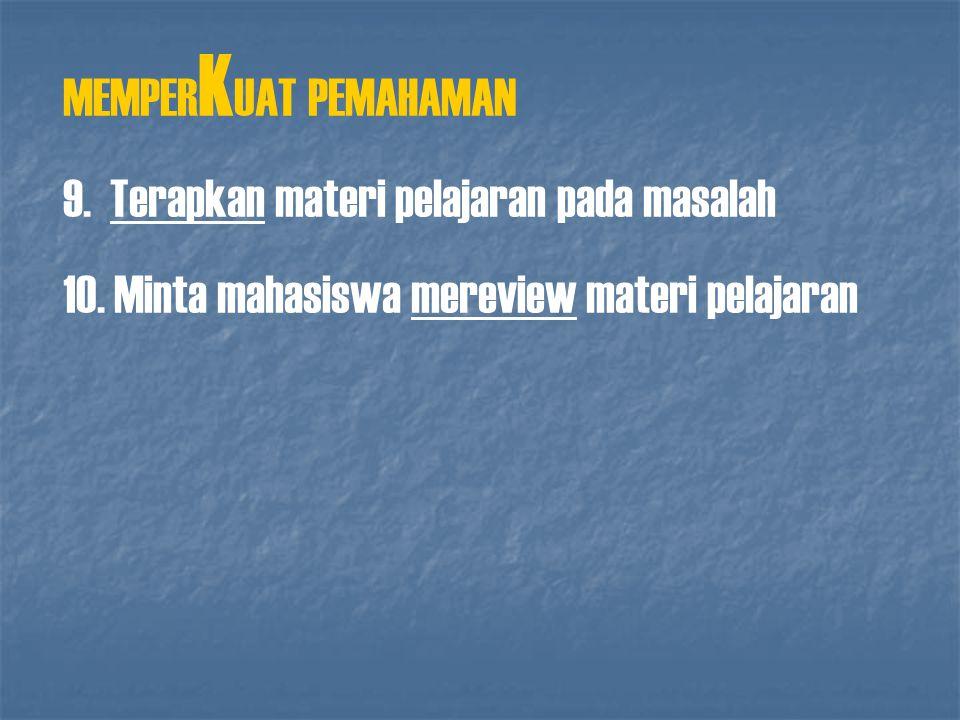 MEMPER K UAT PEMAHAMAN 9. Terapkan materi pelajaran pada masalah 10. Minta mahasiswa mereview materi pelajaran
