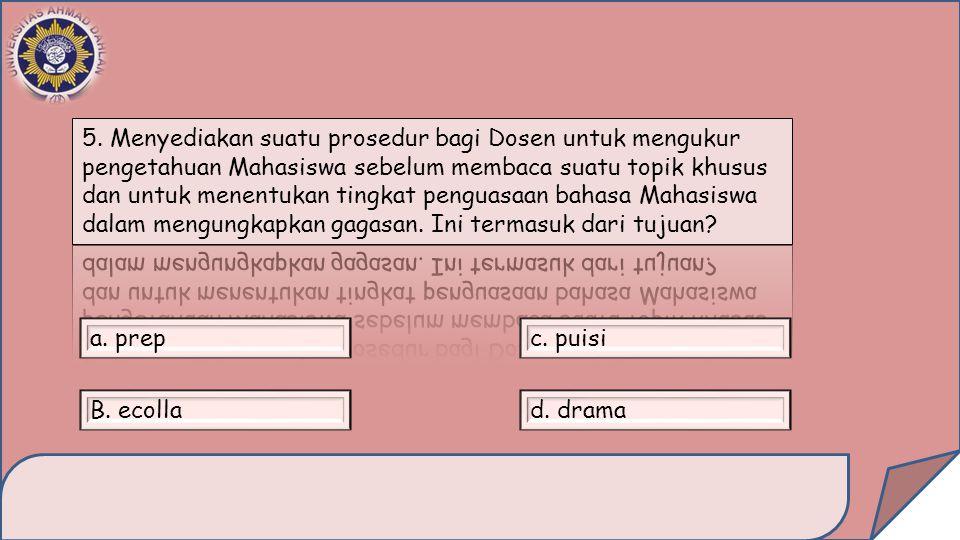 a. prep B. ecollad. drama c. puisi