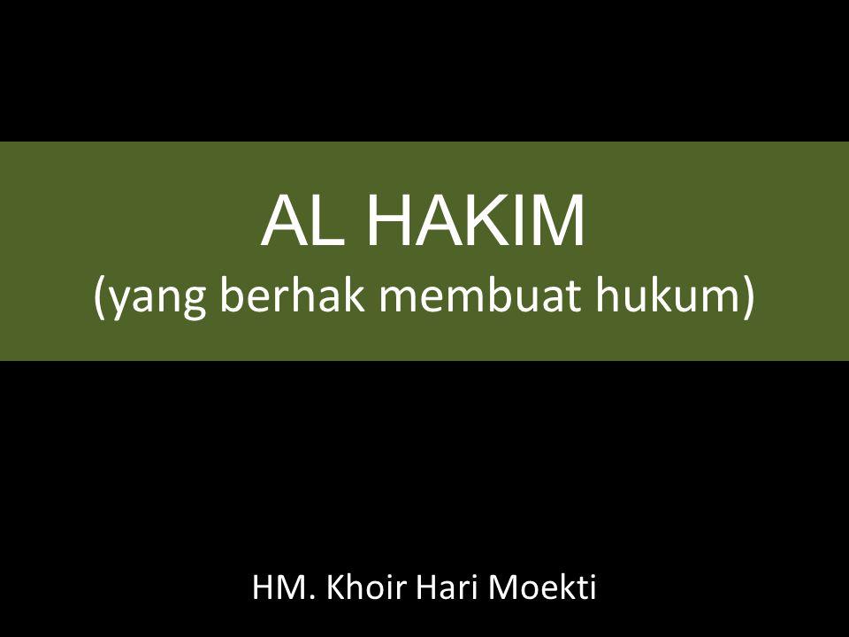 AL HAKIM (yang berhak membuat hukum) HM. Khoir Hari Moekti