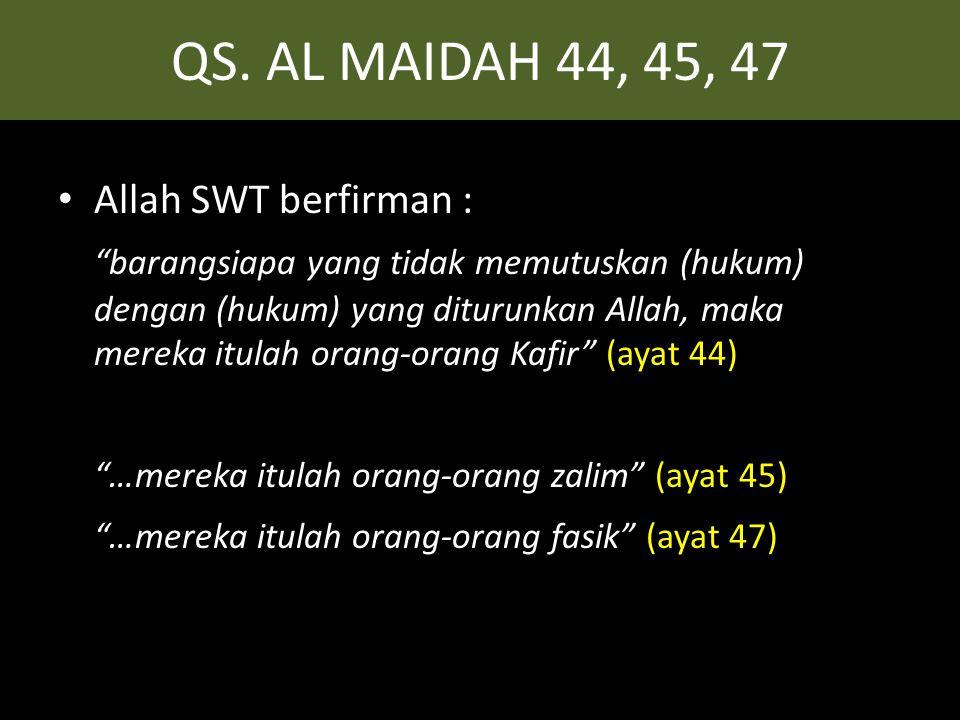 """QS. AL MAIDAH 44, 45, 47 • Allah SWT berfirman : """"barangsiapa yang tidak memutuskan (hukum) dengan (hukum) yang diturunkan Allah, maka mereka itulah o"""