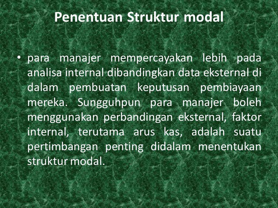 Penentuan Struktur modal • para manajer mempercayakan lebih pada analisa internal dibandingkan data eksternal di dalam pembuatan keputusan pembiayaan mereka.