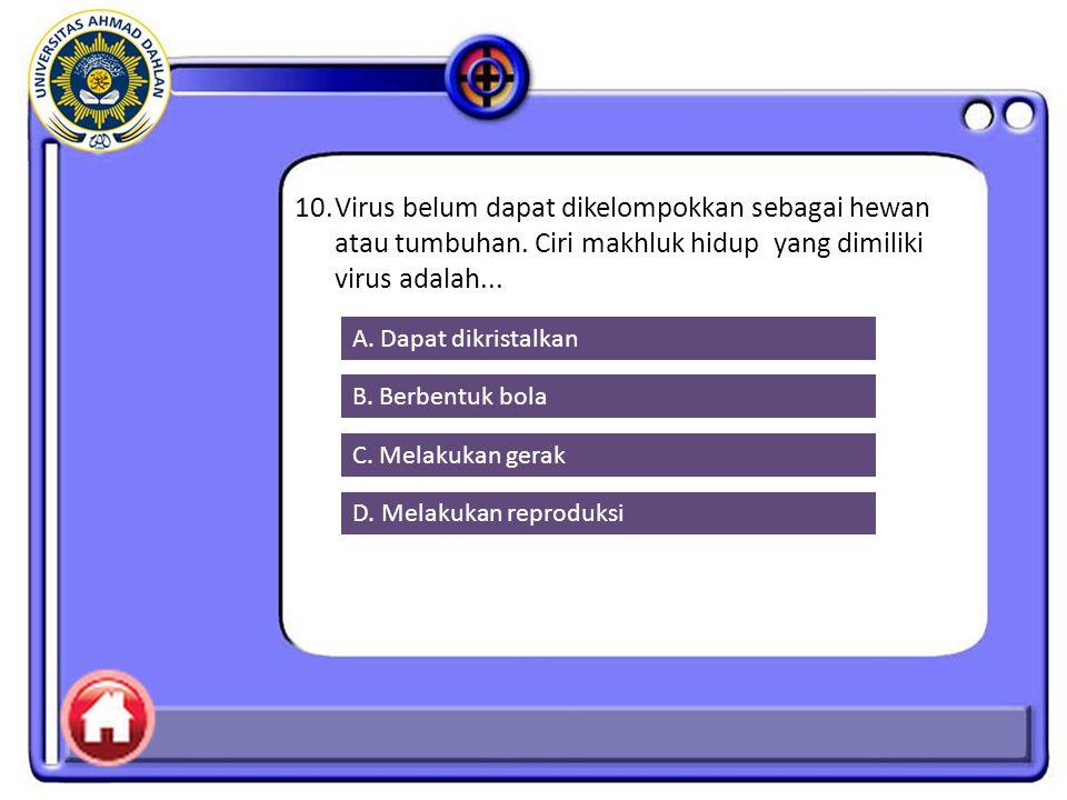 10.Virus belum dapat dikelompokkan sebagai hewan atau tumbuhan.