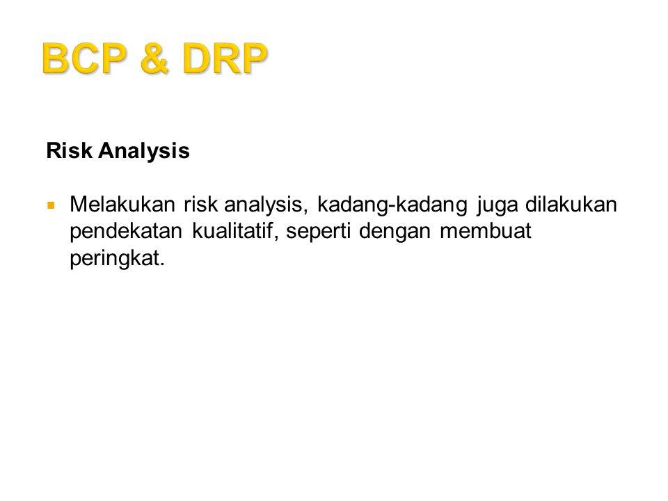 Risk Analysis  Melakukan risk analysis, kadang-kadang juga dilakukan pendekatan kualitatif, seperti dengan membuat peringkat.