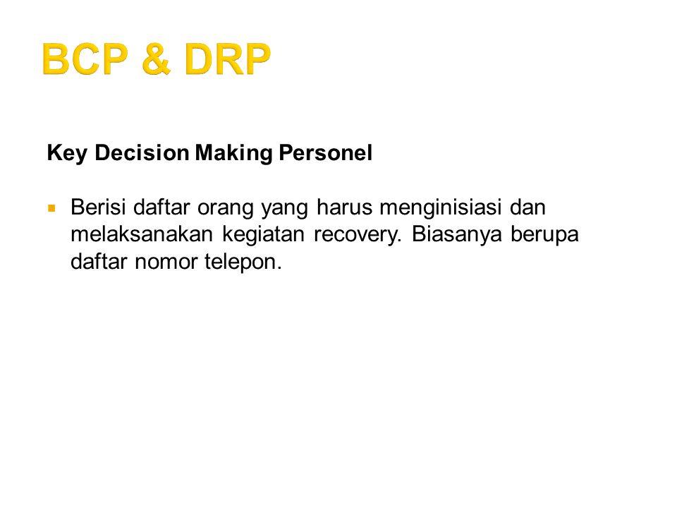 Key Decision Making Personel  Berisi daftar orang yang harus menginisiasi dan melaksanakan kegiatan recovery. Biasanya berupa daftar nomor telepon.