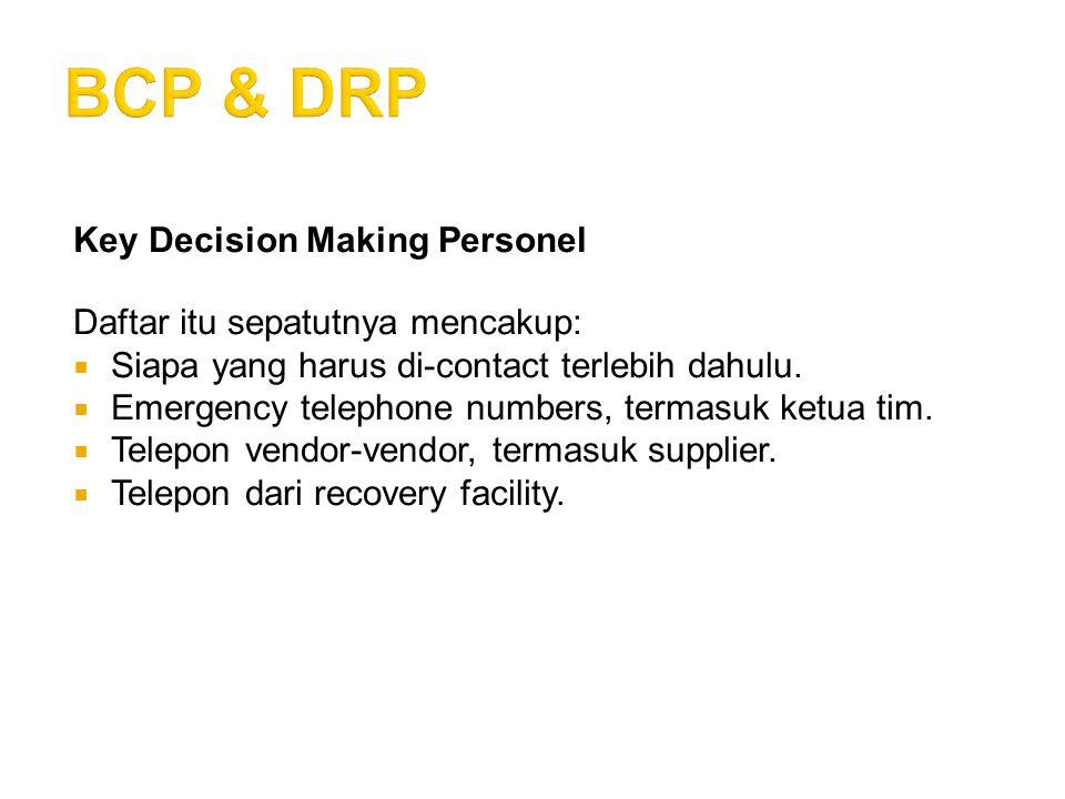 Key Decision Making Personel Daftar itu sepatutnya mencakup:  Siapa yang harus di-contact terlebih dahulu.  Emergency telephone numbers, termasuk ke