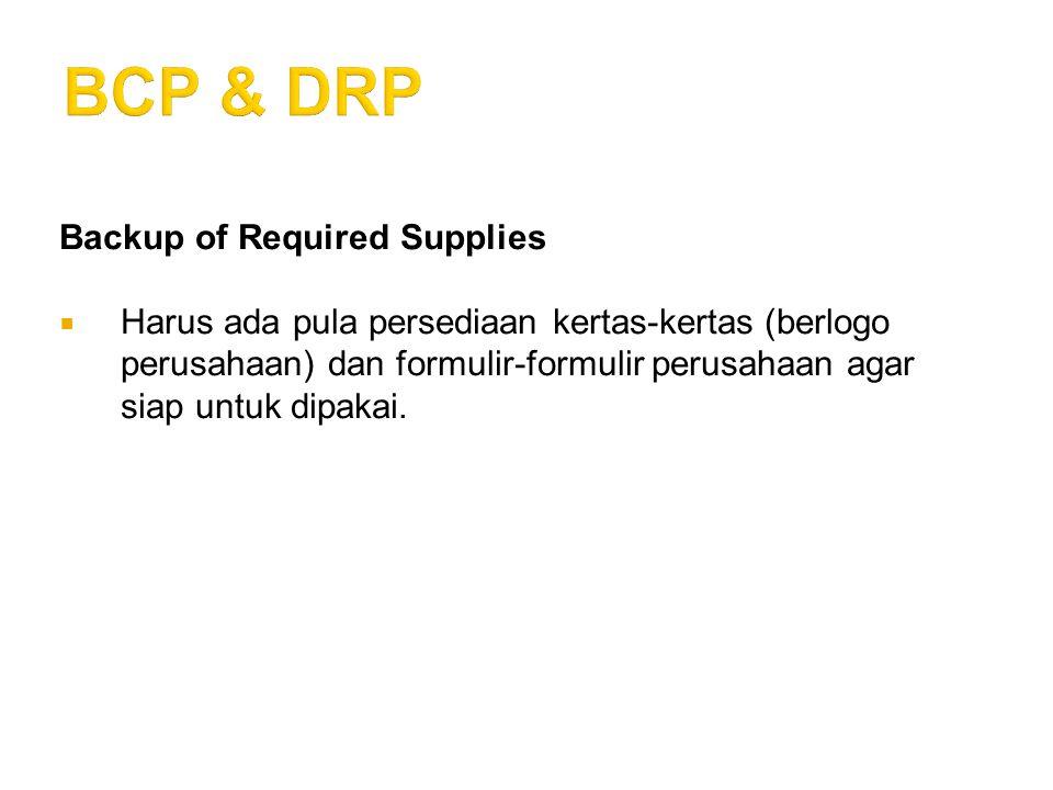 Backup of Required Supplies  Harus ada pula persediaan kertas-kertas (berlogo perusahaan) dan formulir-formulir perusahaan agar siap untuk dipakai.