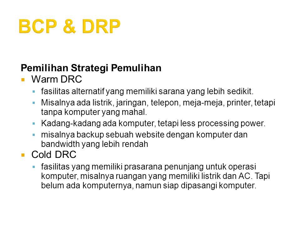 Pemilihan Strategi Pemulihan  Warm DRC  fasilitas alternatif yang memiliki sarana yang lebih sedikit.  Misalnya ada listrik, jaringan, telepon, mej