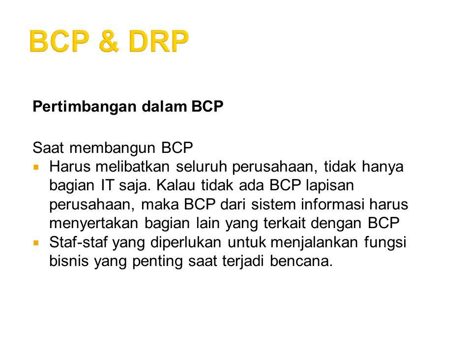 Pertimbangan dalam BCP Saat membangun BCP  Harus melibatkan seluruh perusahaan, tidak hanya bagian IT saja. Kalau tidak ada BCP lapisan perusahaan, m