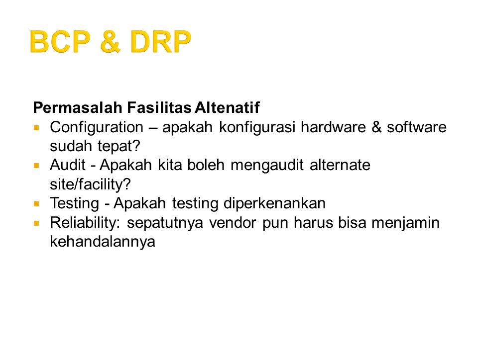 Recovery Plan Testing  Untuk membukti bahwa BCP bekerja, maka BCP harus diuji.