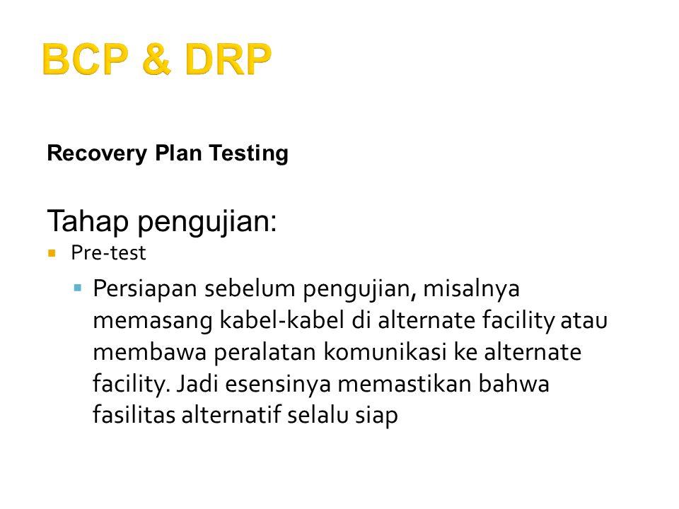 Recovery Plan Testing Tahap pengujian:  Pre-test  Persiapan sebelum pengujian, misalnya memasang kabel-kabel di alternate facility atau membawa pera