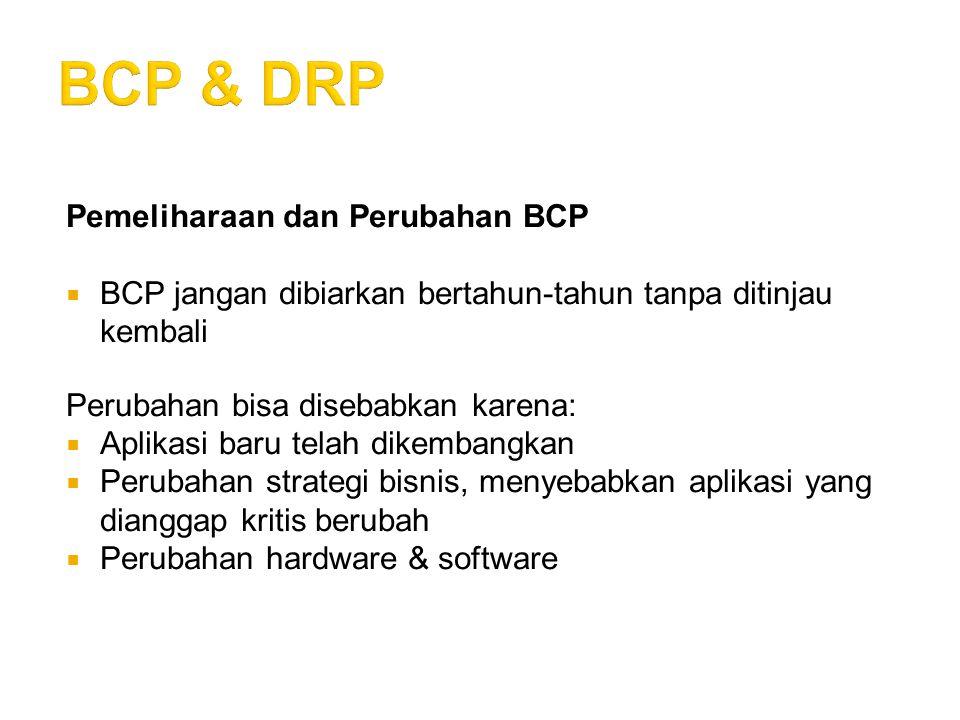 Pemeliharaan dan Perubahan BCP  BCP jangan dibiarkan bertahun-tahun tanpa ditinjau kembali Perubahan bisa disebabkan karena:  Aplikasi baru telah di