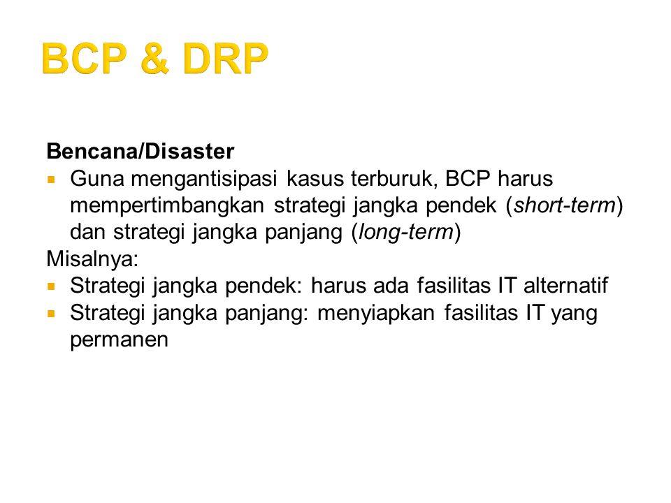 BIA: Business Impact Analysis  Dilakukan sebelum membuat BCP/DRP Hal-hal yang harus ditanyakan antara lain:  Information resource apa yang penting bagi organisasi.