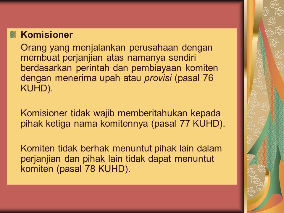 Komisioner Orang yang menjalankan perusahaan dengan membuat perjanjian atas namanya sendiri berdasarkan perintah dan pembiayaan komiten dengan menerim
