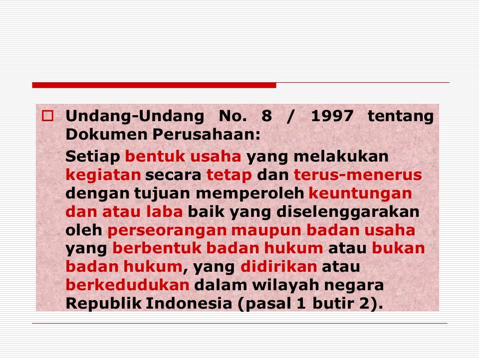 Undang-Undang No. 8 / 1997 tentang Dokumen Perusahaan: Setiap bentuk usaha yang melakukan kegiatan secara tetap dan terus-menerus dengan tujuan memp