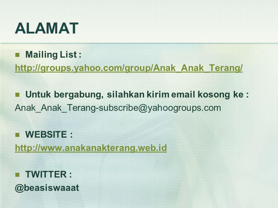 ALAMAT  Mailing List : http://groups.yahoo.com/group/Anak_Anak_Terang/  Untuk bergabung, silahkan kirim email kosong ke : Anak_Anak_Terang-subscribe@yahoogroups.com  WEBSITE : http://www.anakanakterang.web.id  TWITTER : @beasiswaaat
