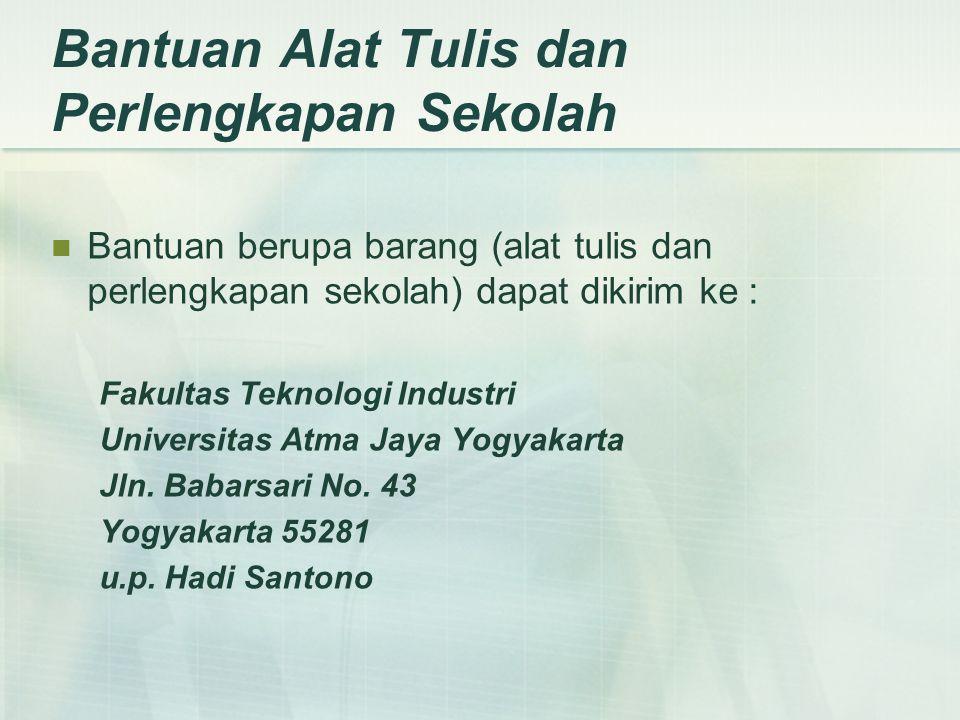 Bantuan Alat Tulis dan Perlengkapan Sekolah  Bantuan berupa barang (alat tulis dan perlengkapan sekolah) dapat dikirim ke : Fakultas Teknologi Industri Universitas Atma Jaya Yogyakarta Jln.