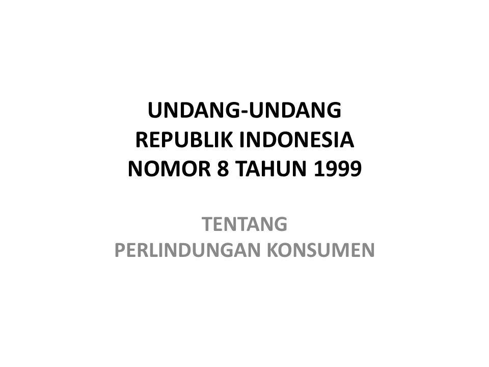 UNDANG-UNDANG REPUBLIK INDONESIA NOMOR 8 TAHUN 1999 TENTANG PERLINDUNGAN KONSUMEN