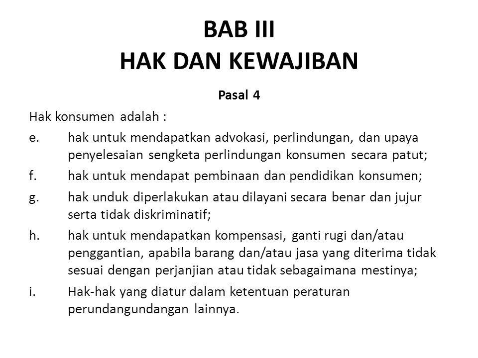 BAB III HAK DAN KEWAJIBAN Pasal 4 Hak konsumen adalah : e.hak untuk mendapatkan advokasi, perlindungan, dan upaya penyelesaian sengketa perlindungan k