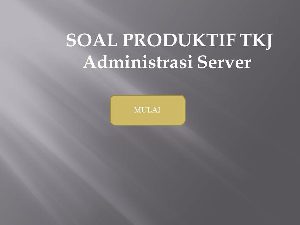 SOAL PRODUKTIF TKJ Administrasi Server MULAI