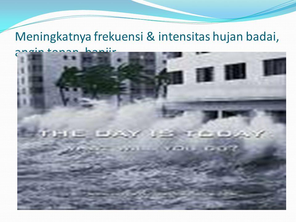 Meningkatnya frekuensi & intensitas hujan badai, angin topan, banjir