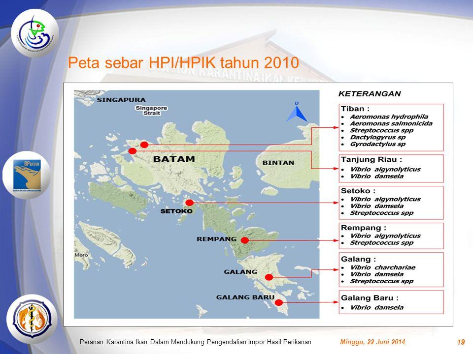 Peta sebar HPI/HPIK tahun 2010 Minggu, 22 Juni 2014Peranan Karantina Ikan Dalam Mendukung Pengendalian Impor Hasil Perikanan 19