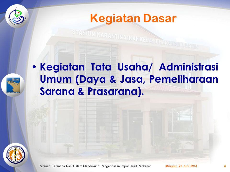Kegiatan Dasar • Kegiatan Tata Usaha/ Administrasi Umum (Daya & Jasa, Pemeliharaan Sarana & Prasarana). Minggu, 22 Juni 2014Peranan Karantina Ikan Dal