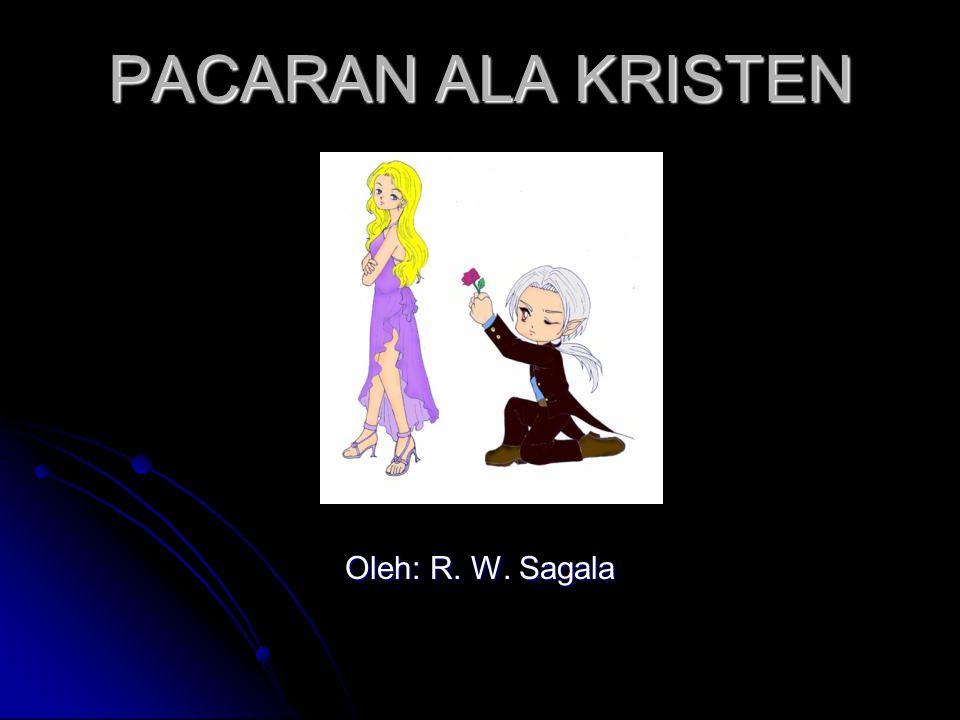 PACARAN ALA KRISTEN Oleh: R. W. Sagala